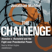 The Challenge: Hamdan v. Rumsfeld and the Fight over Presidential Power, by Jonathan Mahler