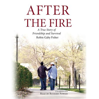 After the Fire: A True Story of Friendship and Survival Audiobook, by Robin Gaby Fisher