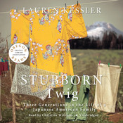 Stubborn Twig: Three Generations in the Life of a Japanese American Family Audiobook, by Lauren Kessler