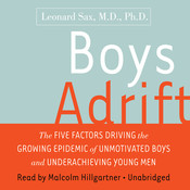 Boys Adrift: The Five Factors Driving the Growing Epidemic of Unmotivated Boys and Underachieving Young Men, by Leonard Sax