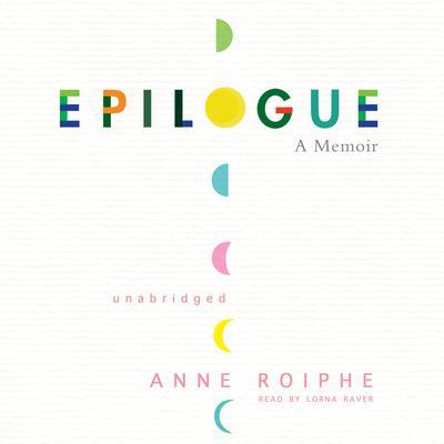 Epilogue: A Memoir Audiobook, by Anne Roiphe
