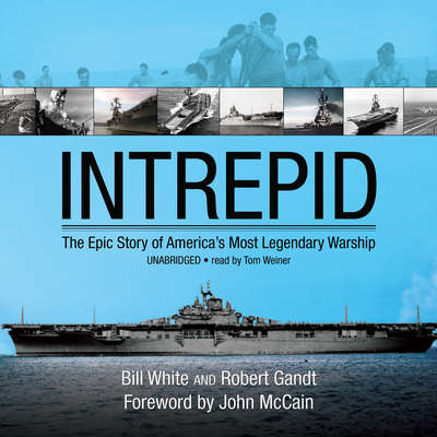 Intrepid: The Epic Story of America's Most Legendary Warship Audiobook, by Bill White