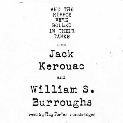And the Hippos Were Boiled in Their Tanks Audiobook, by Jack Kerouac