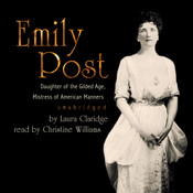 Emily Post: Daughter of the Gilded Age, Mistress of American Manners Audiobook, by Laura Claridge
