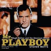 Mr. Playboy: Hugh Hefner and the American Dream Audiobook, by Steven Watts