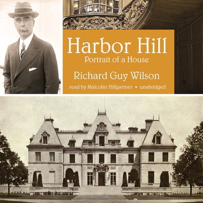 Harbor Hill: Portrait of a House Audiobook, by Richard Guy Wilson