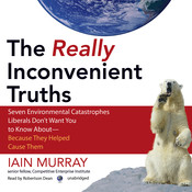 The Really Inconvenient Truths: Seven Environmental Catastrophes Liberals Don't Want You to Know About—Because They Helped Cause Them, by Iain Murray