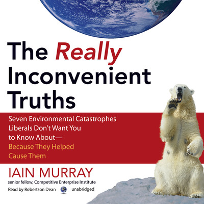 The Really Inconvenient Truths: Seven Environmental Catastrophes Liberals Don't Want You to Know About—Because They Helped Cause Them Audiobook, by Iain Murray