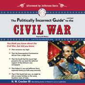 The Politically Incorrect Guide to the Civil War, by H. W. Crocker