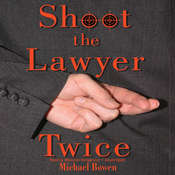 Shoot the Lawyer Twice: A Rep and Melissa Pennyworth Mystery Audiobook, by Michael Bowen