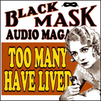 Too Many Have Lived: Black Mask Audio Magazine Audiobook, by Griffith Chase