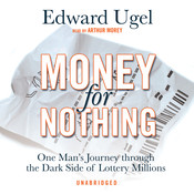 Money for Nothing: One Man's Journey through the Dark Side of Lottery Millions, by Edward Ugel