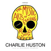 The Mystic Arts of Erasing All Signs of Death: A Novel Audiobook, by Charlie Huston