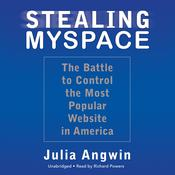 Stealing MySpace: The Battle to Control the Most Popular Website in America Audiobook, by Julia Angwin