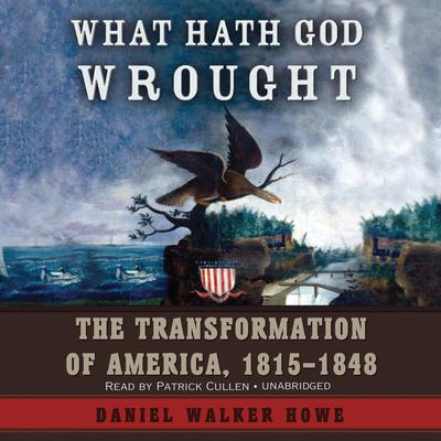 What Hath God Wrought: The Transformation of America, 1815–1848 Audiobook, by Daniel Walker Howe