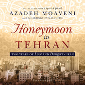 Honeymoon in Tehran: Two Years of Love and Danger in Iran, by Azadeh Moaveni