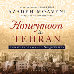 Honeymoon in Tehran: Two Years of Love and Danger in Iran Audiobook, by Azadeh Moaveni