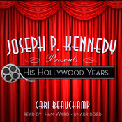 Joseph P. Kennedy Presents: His Hollywood Years Audiobook, by Cari Beauchamp