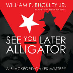 See You Later, Alligator: A Blackford Oakes Mystery Audiobook, by William F. Buckley