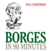 Borges in 90 Minutes, by Paul Strathern