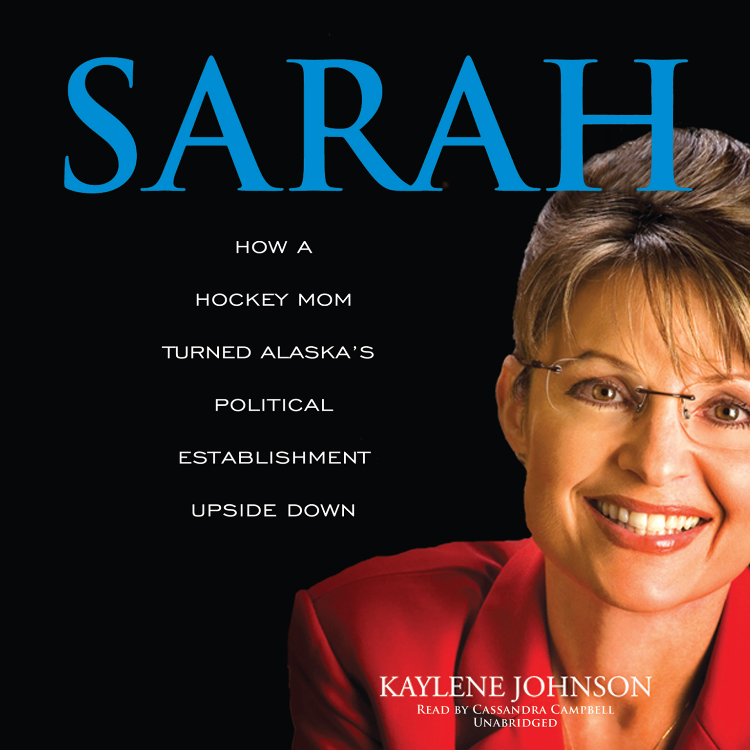Printable Sarah: How a Hockey Mom Turned Alaska's Political Establishment Upside Down Audiobook Cover Art