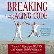 Breaking the Aging Code: Maximizing Your DNA Function for Optimal Health and Longevity Audiobook, by Vincent C. Giampapa, Miryam Ehrlich Williamson
