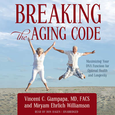 Breaking the Aging Code: Maximizing Your DNA Function for Optimal Health and Longevity Audiobook, by Vincent C. Giampapa