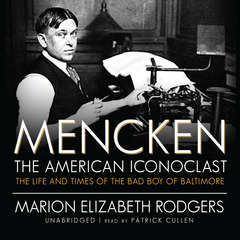 Mencken: The American Iconoclast: The Life and Times of the Bad Boy of Baltimore Audiobook, by Marion Elizabeth Rodgers