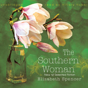 The Southern Woman: New and Selected Fiction Audiobook, by Elizabeth Spencer