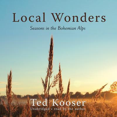 Local Wonders: Seasons in the Bohemian Alps Audiobook, by Ted Kooser