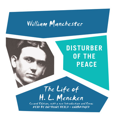 Disturber of the Peace, Second Edition: The Life of H. L. Mencken Audiobook, by William Manchester