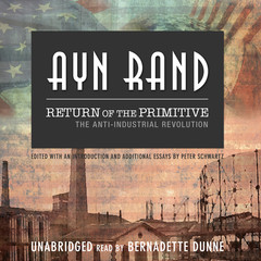 Return of the Primitive: The Anti-Industrial Revolution Audiobook, by Ayn Rand, Peter Schwartz