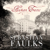 Human Traces: A Novel, by Sebastian Faulks