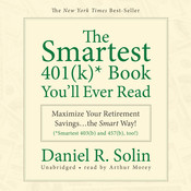 The Smartest 401(k) Book You'll Ever Read: Maximize Your Retirement Savings…the Smart Way!, by Daniel R. Solin