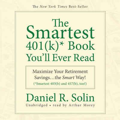 The Smartest 401(k) Book You'll Ever Read: Maximize Your Retirement Savings…the Smart Way! Audiobook, by Daniel R. Solin