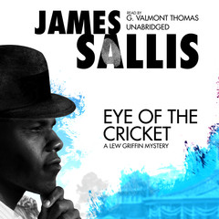 Eye of the Cricket: A Lew Griffin Mystery Audiobook, by James Sallis