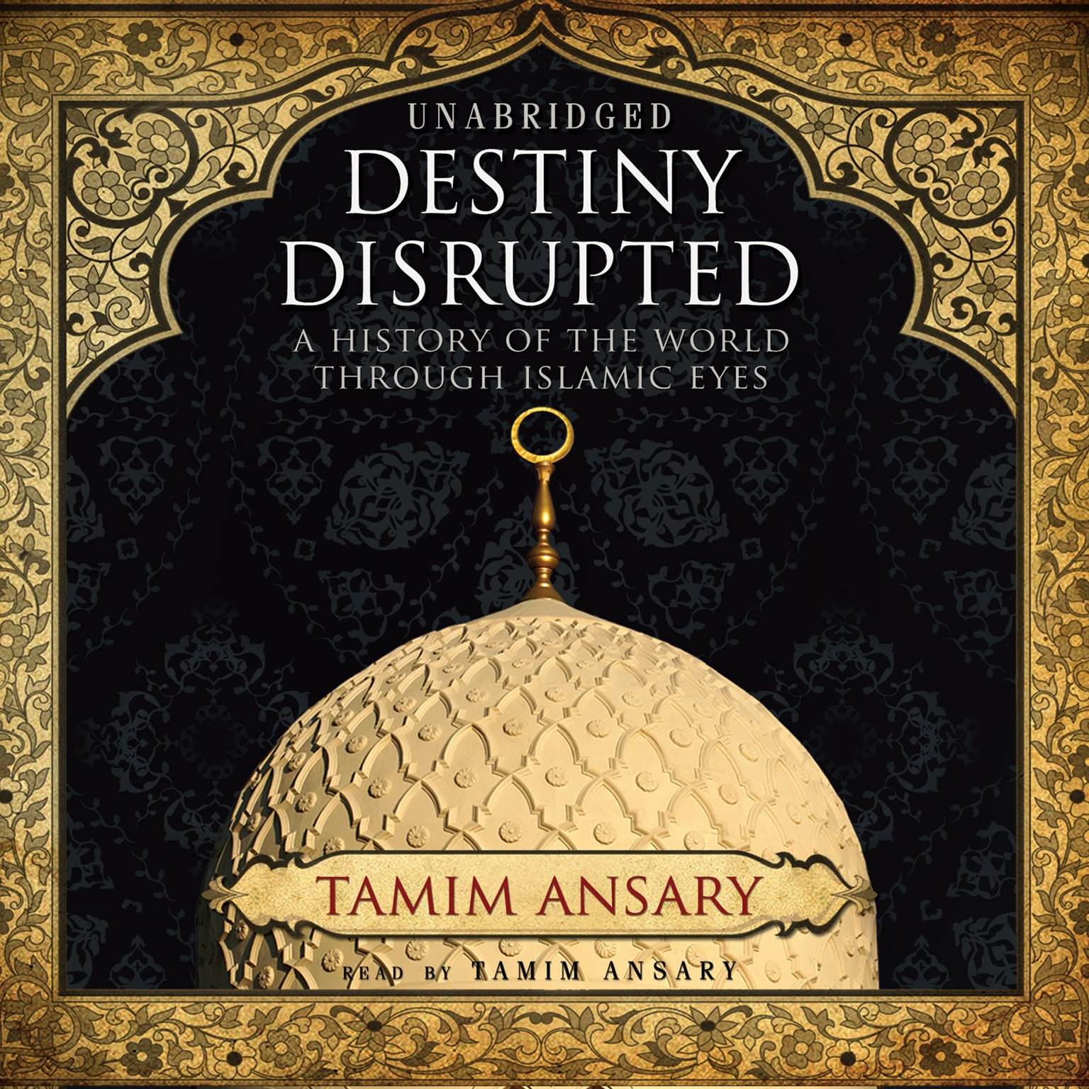 Printable Destiny Disrupted: A History of the World through Islamic Eyes Audiobook Cover Art