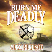 Burn Me Deadly: An Eddie LaCrosse Novel, by Alex Bledsoe