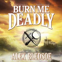Burn Me Deadly: An Eddie LaCrosse Novel Audiobook, by Alex Bledsoe