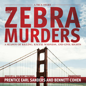 The Zebra Murders: A Season of Killing, Racial Madness, and Civil Rights Audiobook, by Bennett Cohen, Prentice Earl Sanders