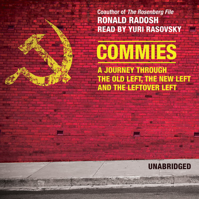 Commies: A Journey through the Old Left, the New Left, and the Leftover Left Audiobook, by Ronald Radosh