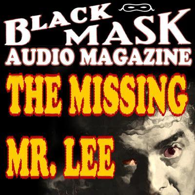 The Missing Mr. Lee: Black Mask Audio Magazine Audiobook, by Hugh B. Cave