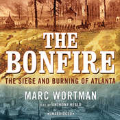 The Bonfire: The Siege and Burning of Atlanta Audiobook, by Marc Wortman