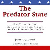 The Predator State: How Conservatives Abandoned the Free Market and Why Liberals Should Too Audiobook, by James K. Galbraith