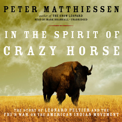 In the Spirit of Crazy Horse: The Story of Leonard Peltier and the FBI's War on the American Indian Movement Audiobook, by Peter Matthiessen