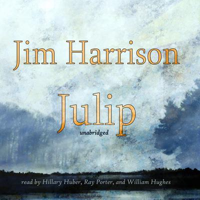 Julip Audiobook, by Jim Harrison