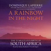 A Rainbow in the Night: The Tumultuous Birth of South Africa, by Dominique Lapierre