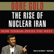 The Rise of Nuclear Iran: How Tehran Defies the West, by Dore Gold