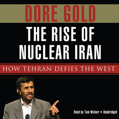 The Rise of Nuclear Iran: How Tehran Defies the West Audiobook, by Dore Gold