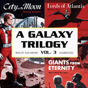 A Galaxy Trilogy, Vol. 3: Giants from Eternity, Lords of Atlantis, and City on the Moon Audiobook, by Manly Wade Wellman, Wallace West, Murray Leinster